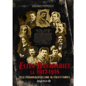Elita Basarabiei la 1917‑1918. Zece personalități care au făcut Unirea