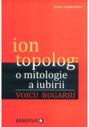Ion Topolog: o mitologie a iubirii